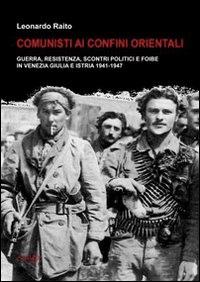 Leonardo Raito - Comunisti ai Confini orientali